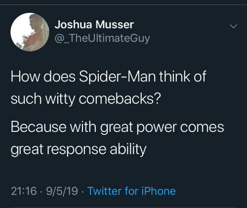 Iphone, Spider, and SpiderMan: Joshua Musser  @TheUltimateGuy  How does Spider-Man think of  such witty comebacks?  Because with great power comes  great response ability  21:16 9/5/19 Twitter for iPhone