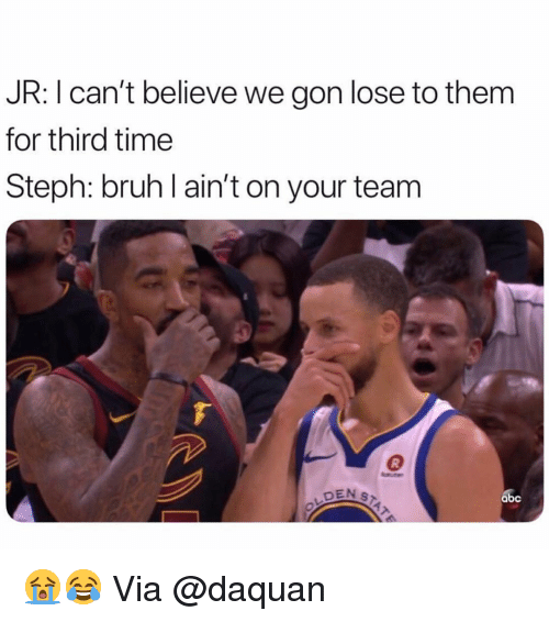 We Gon: JR: I can't believe we gon lose to them  for third time  Steph: bruh l ain't on your team  DEN S  абс 😭😂 Via @daquan