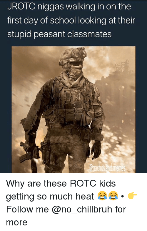 Funny, School, and Heat: JROICniggas walking in on the  first day of school looking at their  stupid peasant classmates Why are these ROTC kids getting so much heat 😂😂 • 👉Follow me @no_chillbruh for more