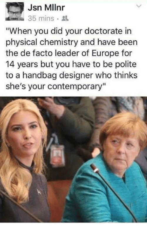 """de facto: Jsn Mllnr  35 mins.  """"When you did your doctorate in  physical chemistry and have been  the de facto leader of Europe for  14 years but you have to be polite  to a handbag designer who thinks  she's your contemporary"""""""