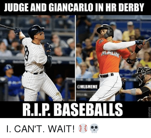 baseballs: JUDGE AND GIANCARLO IN HR DERBY  @MLBMEME  R.I.P BASEBALLS I. CAN'T. WAIT! ⚾💀