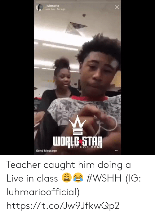 star-hip-hop: Juhmario  wIs live Tm ago  WDRLC STAR  HIP HOP.COM  Send Message Teacher caught him doing a Live in class 😩😂 #WSHH (IG: luhmarioofficial) https://t.co/Jw9JfkwQp2