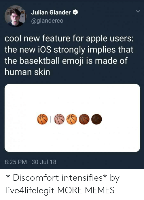 Apple, Dank, and Emoji: Julian Glander  @glanderco  cool new feature for apple users:  the new i0S strongly implies that  the basektball emoji is made of  human skin  8:25 PM 30 Jul 18 * Discomfort intensifies* by live4lifelegit MORE MEMES
