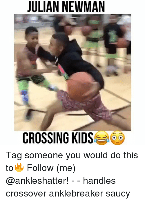Saucy: JULIAN NEWMAN  CROSSING KIDS Tag someone you would do this to🔥 Follow (me) @ankleshatter! - - handles crossover anklebreaker saucy