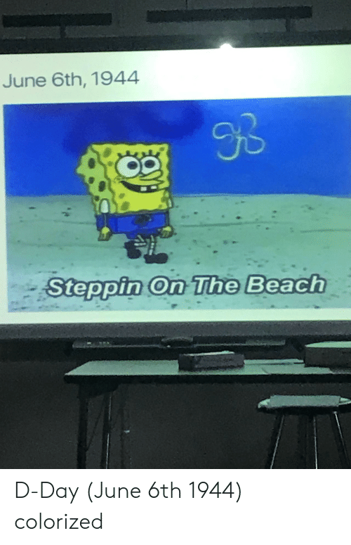 d-day: June 6th, 1944  30  Steppin On The Beach D-Day (June 6th 1944) colorized