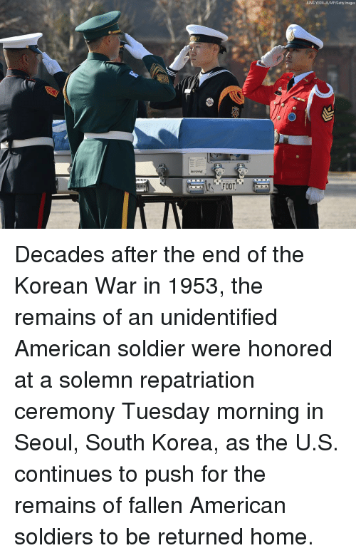 Memes, Soldiers, and American: JUNG YEON-JE/AFP/Getty Images  SKYDYNE Decades after the end of the Korean War in 1953, the remains of an unidentified American soldier were honored at a solemn repatriation ceremony Tuesday morning in Seoul, South Korea, as the U.S. continues to push for the remains of fallen American soldiers to be returned home.