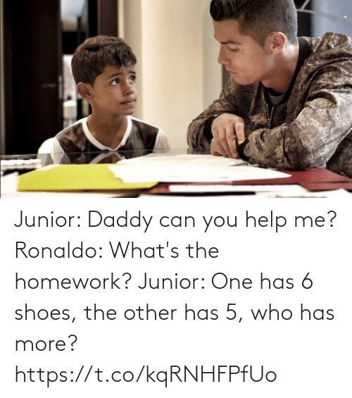 help me: Junior: Daddy can you help me?  Ronaldo: What's the homework?   Junior: One has 6 shoes, the other has 5, who has more? https://t.co/kqRNHFPfUo