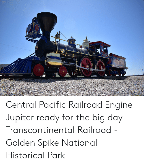 Jupiter, Historical, and Spike: JUPITER Central Pacific Railroad Engine Jupiter ready for the big day - Transcontinental Railroad - Golden Spike National Historical Park