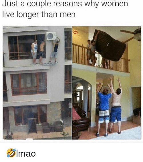 Memes, Live, and Women: Just  a  couple  reasons  why  women  live longer than men 🤣lmao
