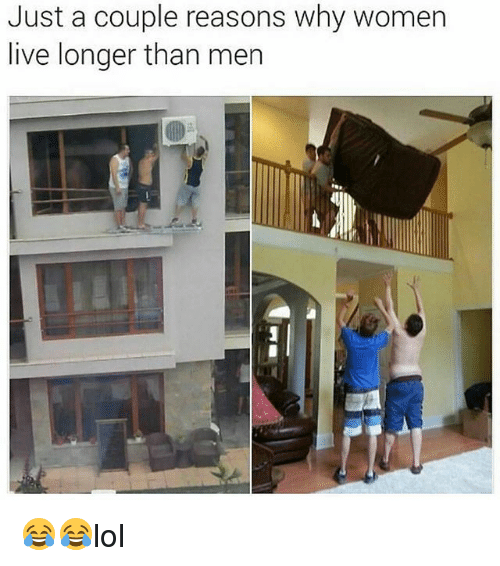 Memes, Live, and Women: Just a couple reasons why women  live longer than mer 😂😂lol