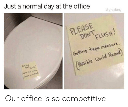 Competitive: Just a normal day at the office  drgrayfang  PLEASE  DoN LusH  Getting tape messure  World Retord  PLEASE  (o Our office is so competitive
