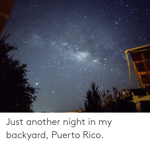 rico: Just another night in my backyard, Puerto Rico.
