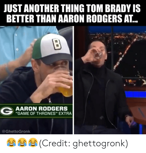 """Aaron Rodgers, Game of Thrones, and Nfl: JUST ANOTHER THING TOM BRADY IS  BETTER THAN AARON RODGERS AT...  AARON RODGERS  GAME OF THRONES"""" EXTRA  @GhettoGronk 😂😂😂(Credit: ghettogronk)"""