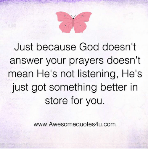 Just Because God Doesnt Answer Your Prayers Doesnt Mean Hes Not