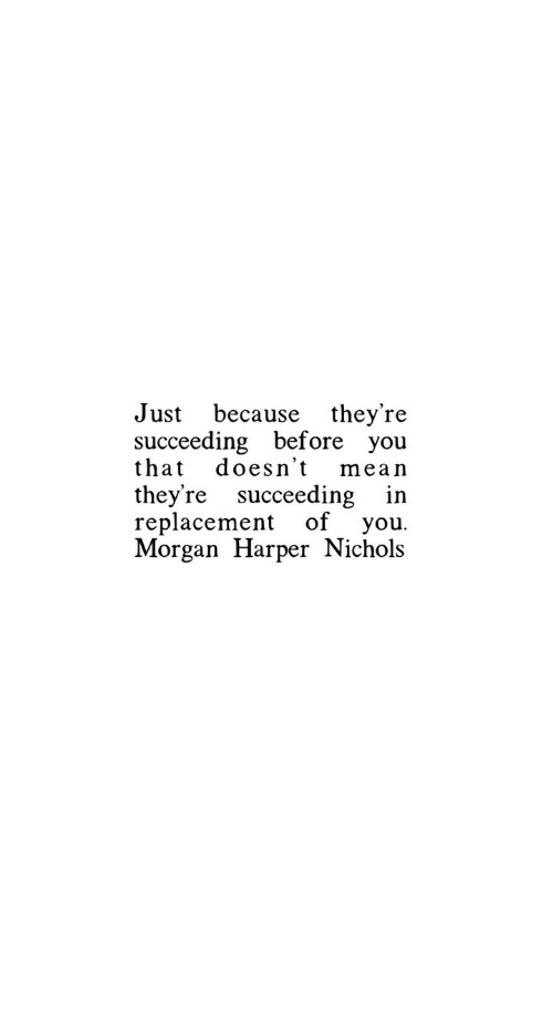 Succeeding: Just because they're  succeeding before you  that doesn't mean  they're succeeding in  replacement of you  Morgan Harper Nichols