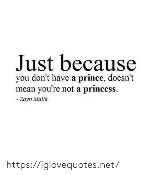 Dont Have A: Just because  you don't have a prince, doesn't  mean you're not a princess.  - Zayn Malik https://iglovequotes.net/