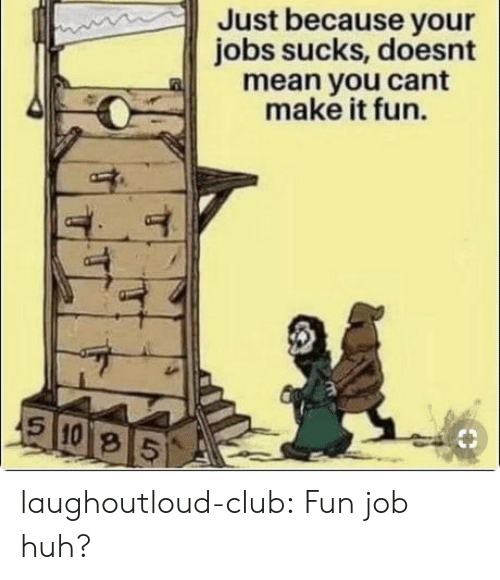 Cant Make It: Just because your  jobs sucks, doesnt  a mean you cant  make it fun.  8 laughoutloud-club:  Fun job huh?