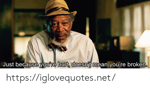 Mean, Net, and Href: Just because you're hurt, doesn't mean you're broken. https://iglovequotes.net/
