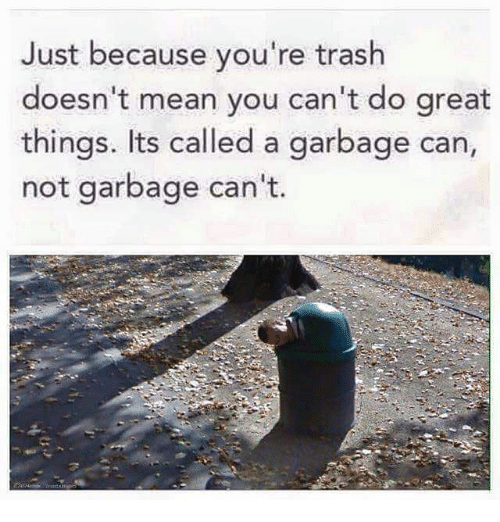 Trash Mean And Meaning Inspiring E Of The Day Jaydenw Just Because You