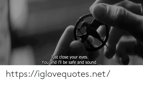 sound: Just close your eyes.  You and i'll be safe and sound. https://iglovequotes.net/