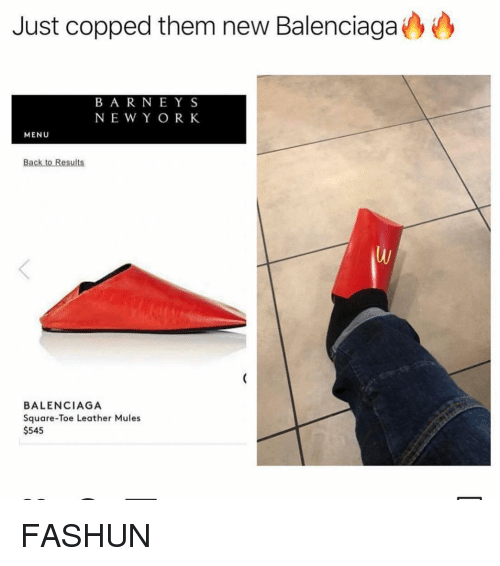 Copped: Just copped them new Balenciaga  BA R NEYS  NEW Y OR K  MENU  BALENCIAGA  Square-Toe Leather Mules  $545 FASHUN