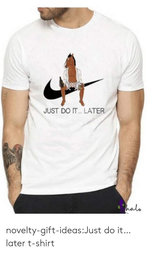 Halo, Just Do It, and Tumblr: JUST DO IT.. LATER  halo novelty-gift-ideas:Just do it… later t-shirt