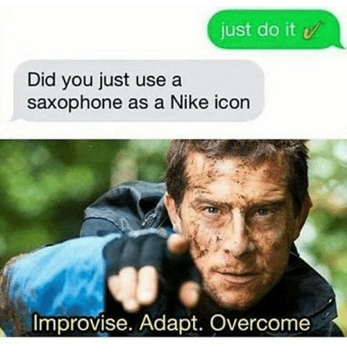 Just Do It, Nike, and Icon: just do it v  Did you just use a  saxophone as a Nike icon  Improvise. Adapt. Overcome