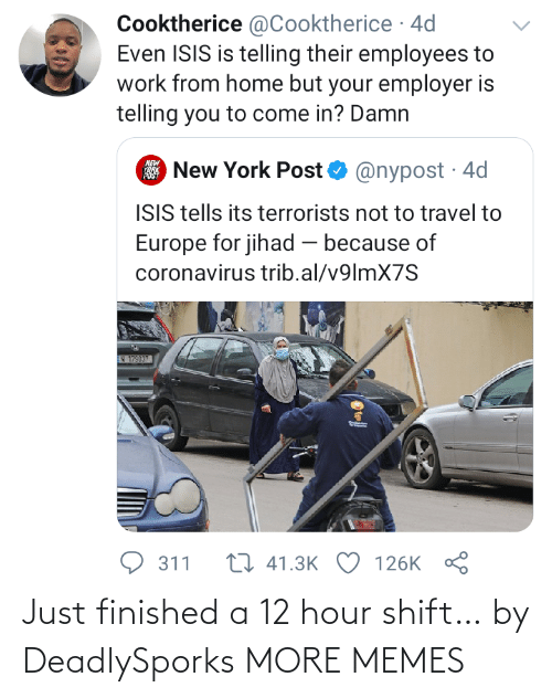 shift: Just finished a 12 hour shift… by DeadlySporks MORE MEMES