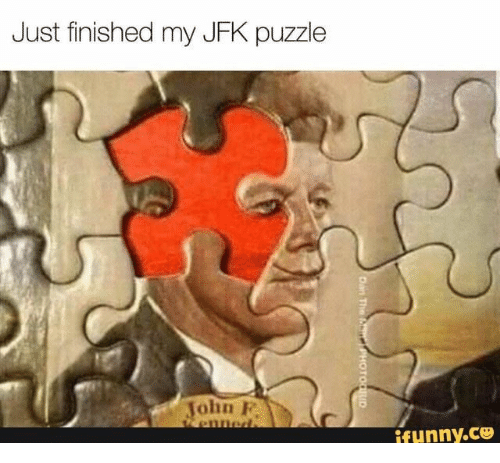 puzzle: Just finished my JFK puzzle  John F  enned.  ifunny.co  Dan The n  PHOTOGRID