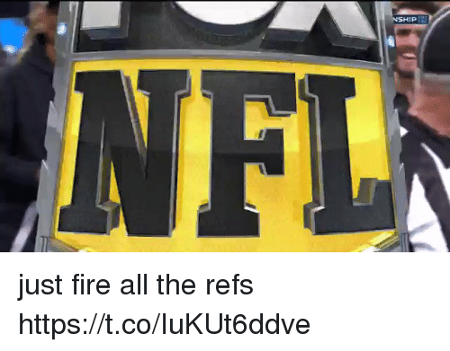 Fire, Nfl, and All The: just fire all the refs  https://t.co/IuKUt6ddve