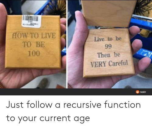 Current: Just follow a recursive function to your current age