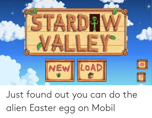 Mobil: Just found out you can do the alien Easter egg on Mobil
