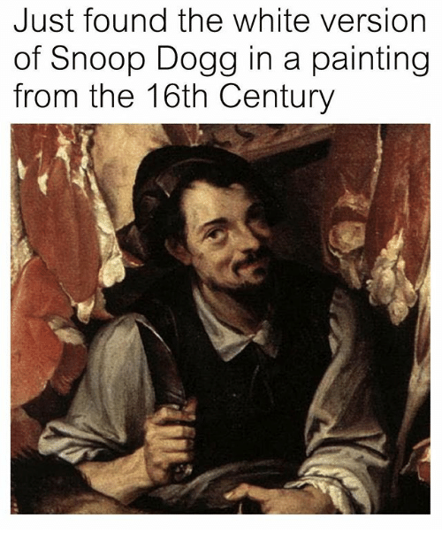 Snoop Dogge: Just found the white version  of Snoop Dogg in a painting  from the 16th Century