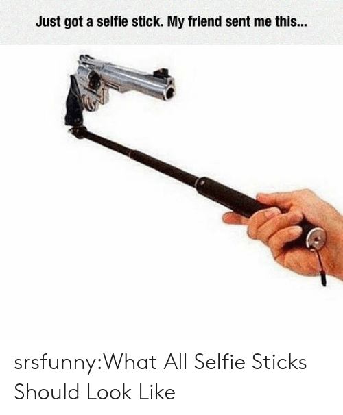 Selfie Sticks: Just got a selfie stick. My friend sent me this... srsfunny:What All Selfie Sticks Should Look Like
