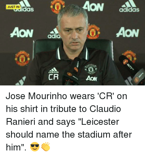 """Tribution: JUST IN  AON  adidas  CR  AON  adidas  AON Jose Mourinho wears 'CR' on his shirt in tribute to Claudio Ranieri and says """"Leicester should name the stadium after him"""". 😎👏"""