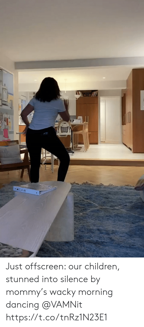 Children, Dancing, and Memes: Just offscreen: our children, stunned into silence by mommy's wacky morning dancing @VAMNit https://t.co/tnRz1N23E1