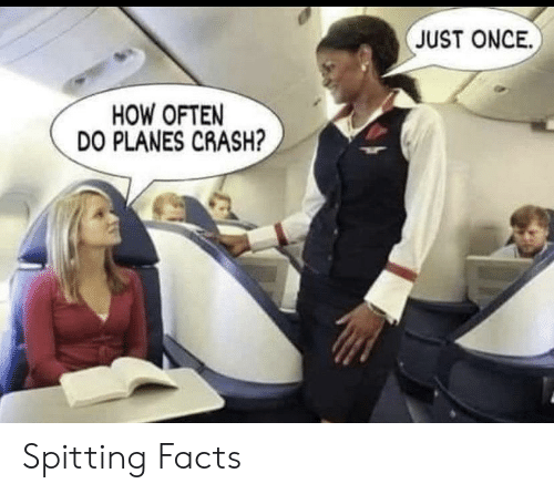 Spitting: JUST ONCE  HOW OFTEN  DO PLANES CRASH? Spitting Facts
