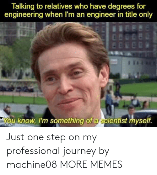 step: Just one step on my professional journey by machine08 MORE MEMES