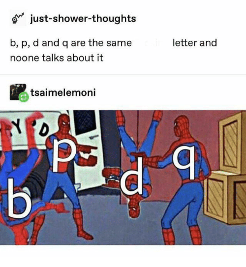 Shower thoughts: just-shower-thoughts  b, p, d and q are the same  letter and  noone talks about it  tsaimelemoni  Я  Б-