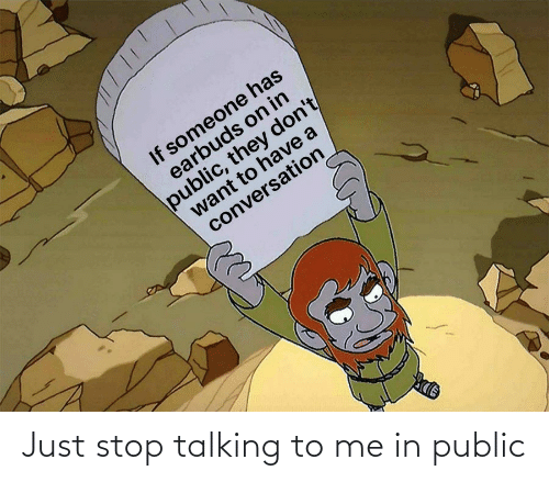 public: Just stop talking to me in public