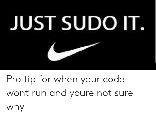 Pro Tip: JUST SUDO IT. Pro tip for when your code wont run and youre not sure why