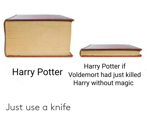 Use, Knife, and Just: Just use a knife