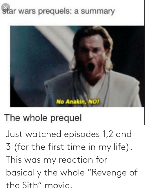 """1 2: Just watched episodes 1,2 and 3 (for the first time in my life). This was my reaction for basically the whole """"Revenge of the Sith"""" movie."""