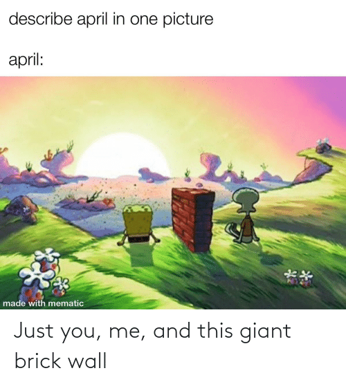 Giant: Just you, me, and this giant brick wall