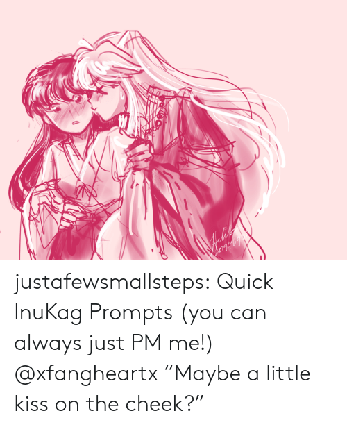"""cheek: justafewsmallsteps:  Quick InuKag Prompts (you can always just PM me!) @xfangheartx""""Maybe a little kiss on the cheek?"""""""