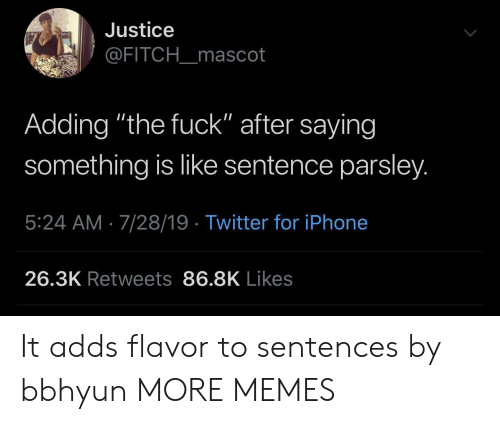 """Sentences: Justice  @FITCH_mascot  Adding """"the fuck"""" after saying  something is like sentence parsley.  5:24 AM 7/28/19 Twitter for iPhone  26.3K Retweets 86.8K Likes It adds flavor to sentences by bbhyun MORE MEMES"""
