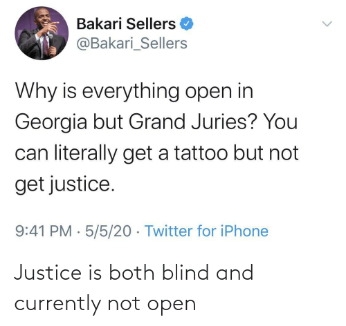 blind: Justice is both blind and currently not open