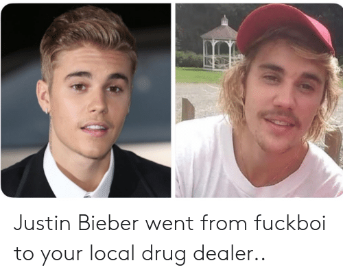Justin Bieber: Justin Bieber went from fuckboi to your local drug dealer..