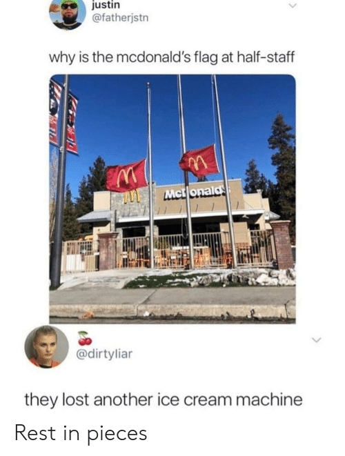 McDonalds, Lost, and Ice Cream: justin  @fatherjstn  why is the mcdonald's flag at half-staff  IA  Mctlonald  @dirtyliar  they lost another ice cream machine Rest in pieces