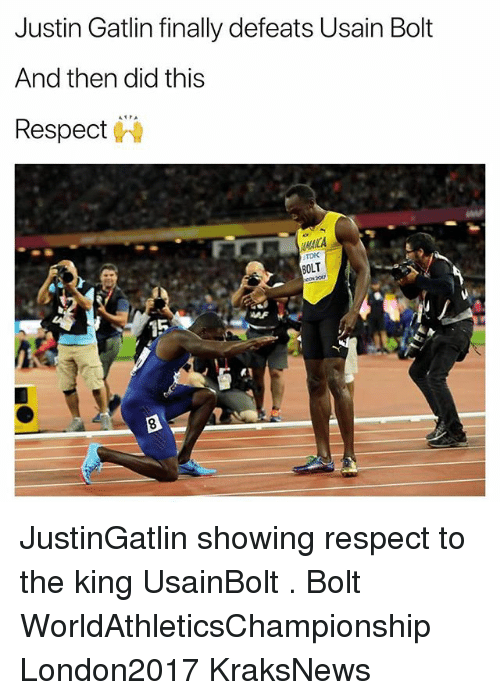 Af, Memes, and Respect: Justin Gatlin finally defeats Usain Bolt  And then did this  Respect  TDK  OLT  AF JustinGatlin showing respect to the king UsainBolt . Bolt WorldAthleticsChampionship London2017 KraksNews